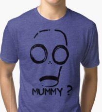 Mummy? Tri-blend T-Shirt