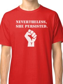Nevertheless, she persisted. Classic T-Shirt