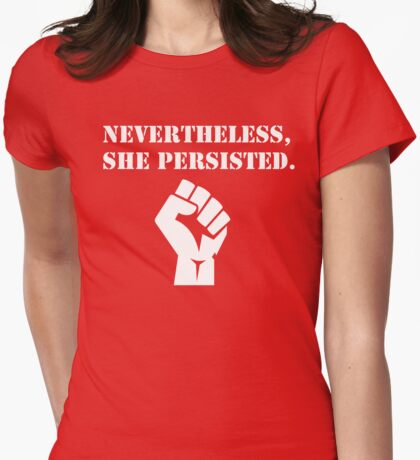 Nevertheless, she persisted. Womens Fitted T-Shirt