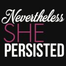 Nevertheless She Persisted (Pink) by BootsBoots