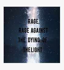 Rage, Rage Against The Dying Of The Light - Interstellar Photographic Print
