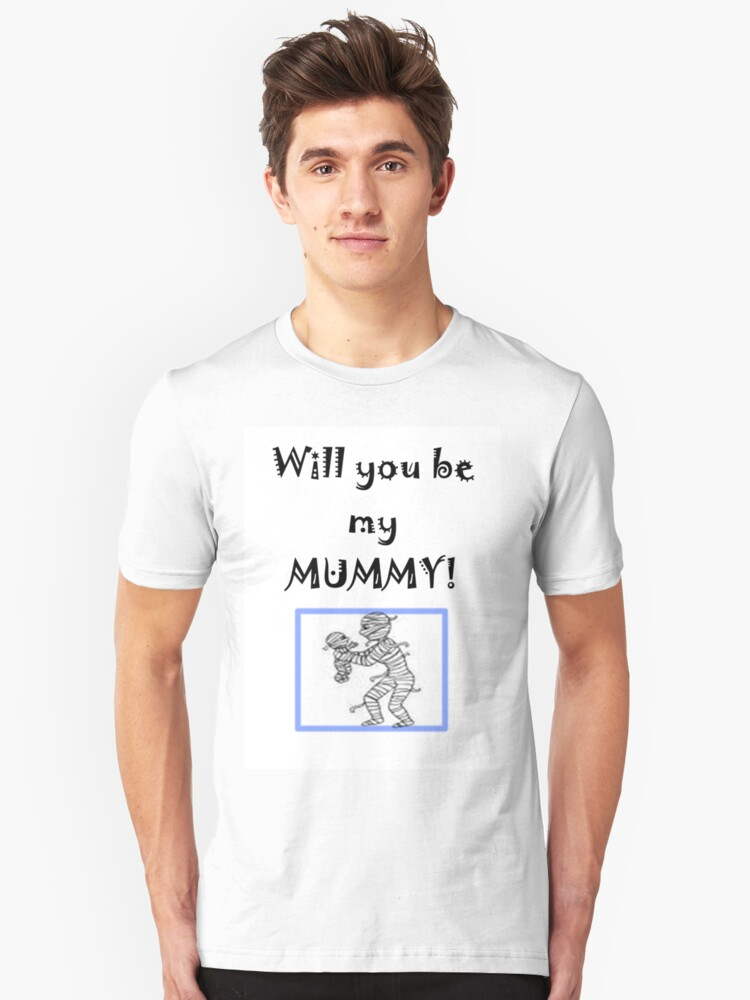 Will you be my MUMMY! Unisex T-Shirt Front