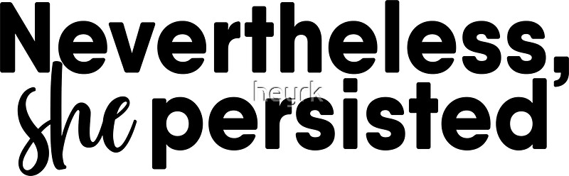 """""""Nevertheless, She Persisted"""" Stickers by heyrk   Redbubble"""