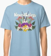 Nevertheless, She Persisted Floral Classic T-Shirt