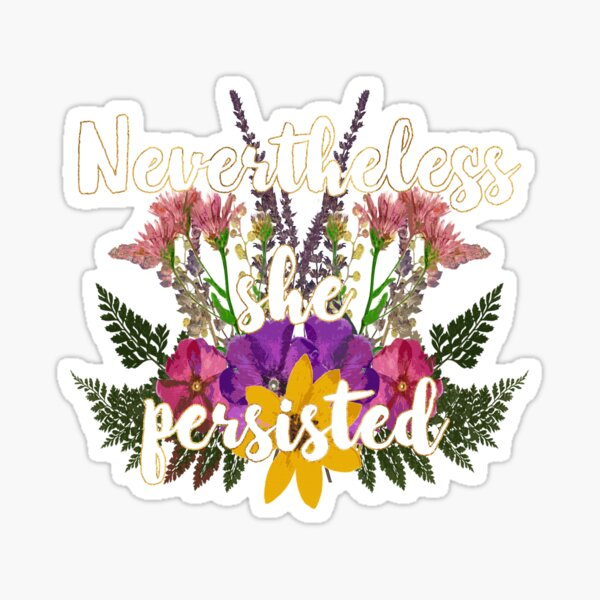 Nevertheless, She Persisted Floral Sticker