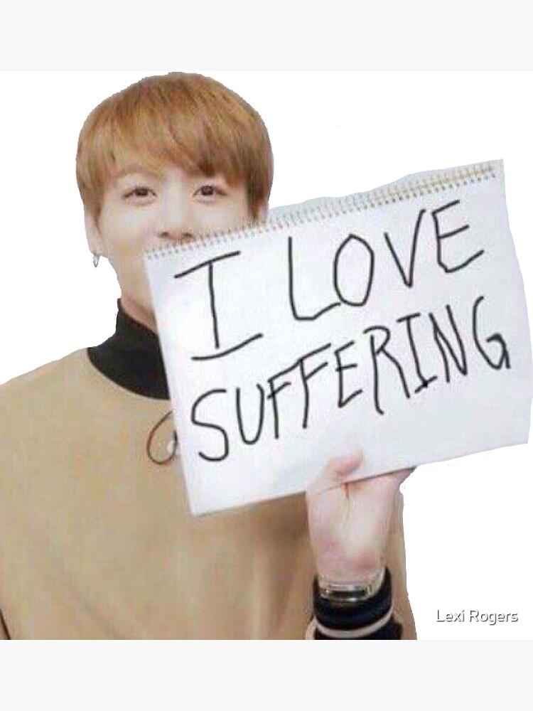 "Jungkook | Meme ""I Love Suffering"" de prytol"