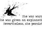Nevertheless, she persisted. by pixy0stix