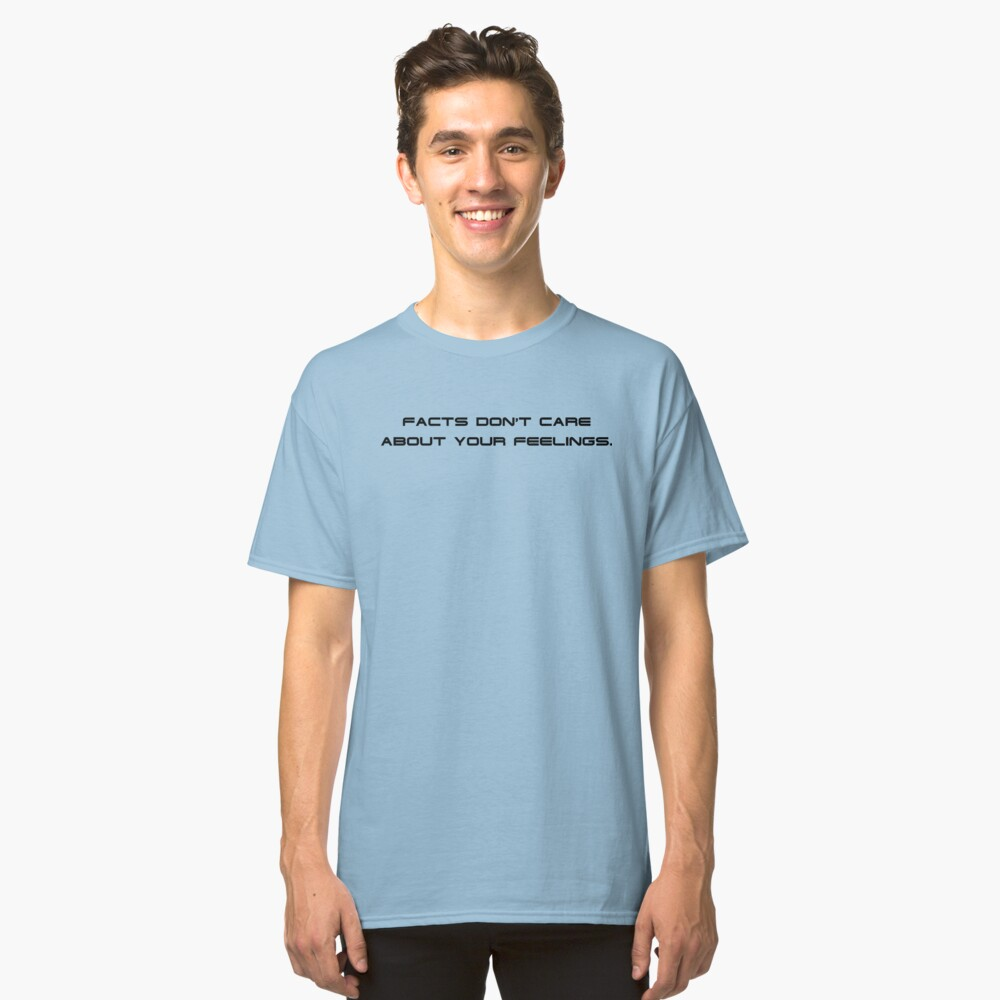 Facts Don't Care About Your Feelings 2 Classic T-Shirt Front