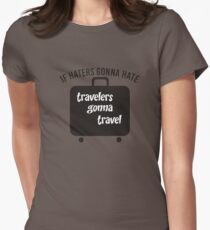 IF HATERS GONNA HATE TRAVELERS GONNA TRAVEL Womens Fitted T-Shirt