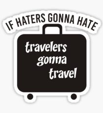 IF HATERS GONNA HATE TRAVELERS GONNA TRAVEL Sticker