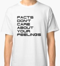 Facts Don't Care About Your Feelings 4 Classic T-Shirt