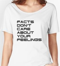 Facts Don't Care About Your Feelings 4 Women's Relaxed Fit T-Shirt