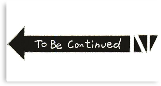 """To Be Continued"""" Canvas Prints..."""