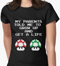 My Parents Told Me To Grow Up And Get A Life Womens Fitted T-Shirt