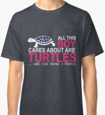 All This Boy Cares About Ara Turtles And Like Maybe 3 People Classic T-Shirt