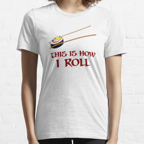 This Is How I Sushi Roll Essential T-Shirt