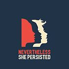 Nevertheless, she persisted (Womens March) by portinhoalegre