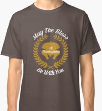 May The Bless Be With You Classic T-Shirt