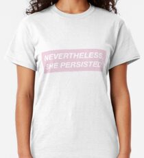 Nevertheless, she persisted. (pink box) Classic T-Shirt