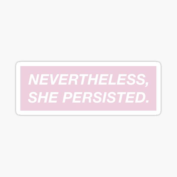 Nevertheless, she persisted. (pink box) Sticker