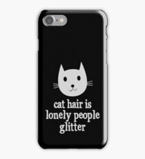 Cat Hair Is Lonely People Glitter iPhone Case/Skin