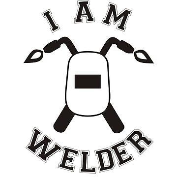 I AM WELDER by thomasoscar