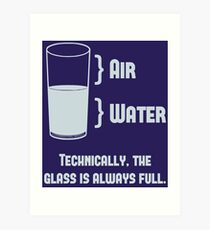 Technically The Glass Is Always Full Art Print