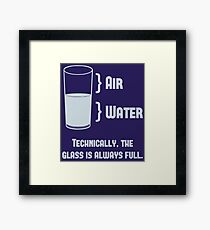 Technically The Glass Is Always Full Framed Print