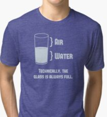 Technically The Glass Is Always Full Tri-blend T-Shirt