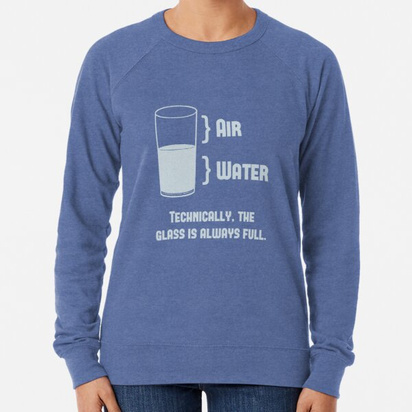 Technically The Glass Is Always Full Lightweight Sweatshirt