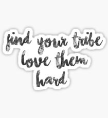 Find Your Tribe, Love Them Hard Sticker