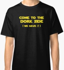 Come To The Dork Side We Have Pi Classic T-Shirt
