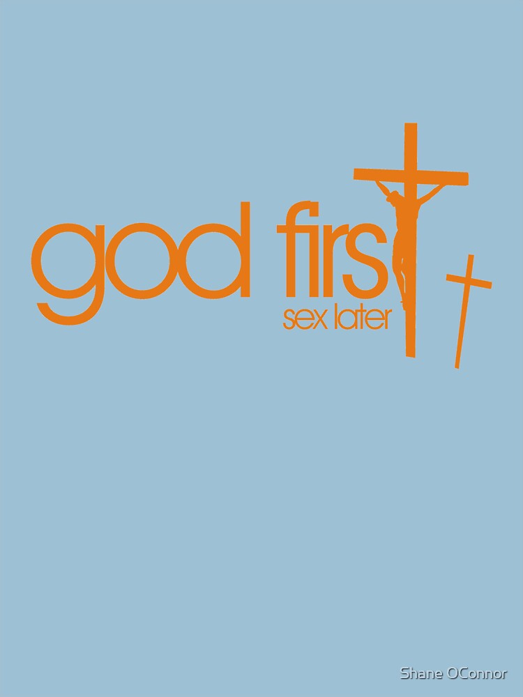GOD FIRST SEX LATER by ShaneConnor