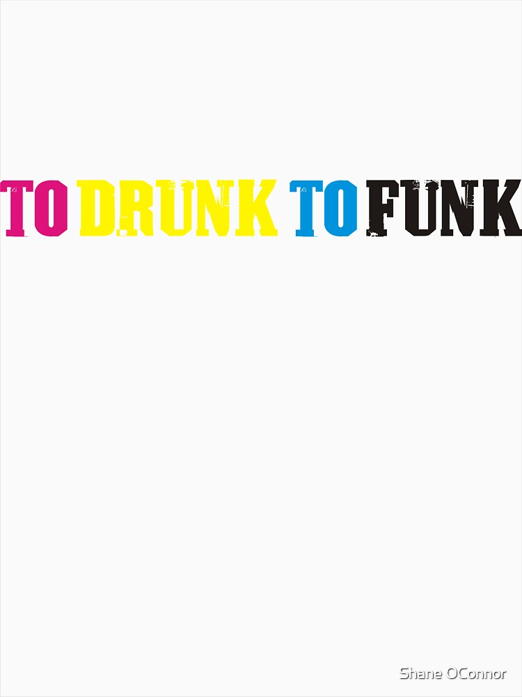 TOO DRUNK TO FUNK by ShaneConnor