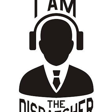 I AM THE DISPATCHER by thomasoscar