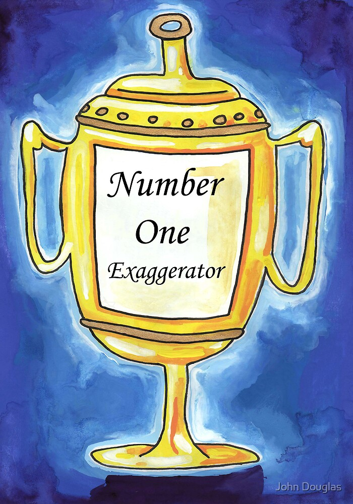 Trophy - Number One Exaggerator  by John Douglas
