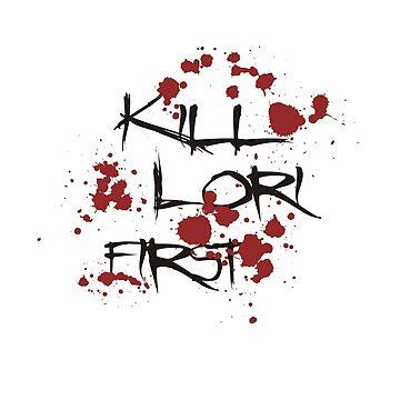 KILL LORI FIRST by thomasoscar