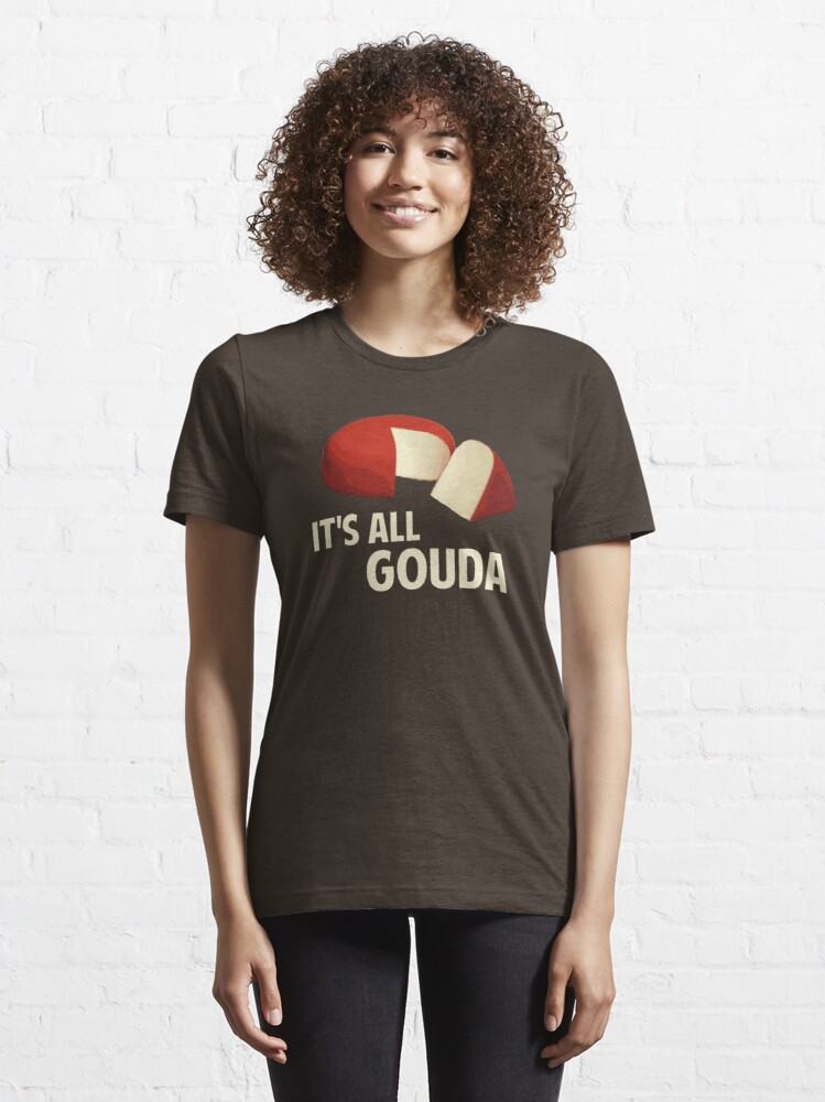 Alternate view of It's All Good With Gouda Cheese Essential T-Shirt