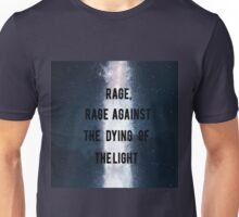 Rage, Rage Against The Dying Of The Light - Interstellar Unisex T-Shirt