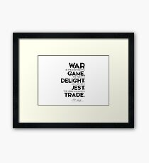 war: game, delight, jest, trade - percy bysshe shelley Framed Print