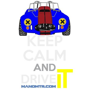 Keep Calm and Drive IT - cod. 1965cobra427 by manomtr