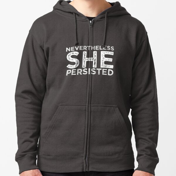 Nevertheless She Persisted Zipped Hoodie