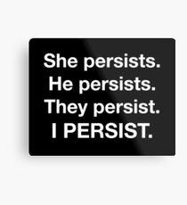 I Persist - ShePersisted - White Metal Print