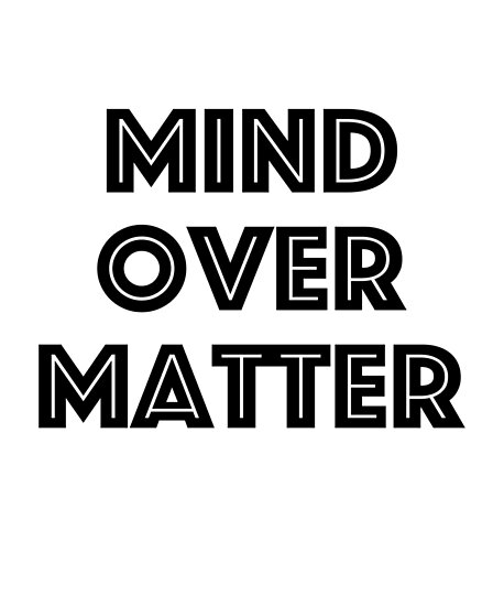 Mind Over Matter Shirt Inspirational Quote Posters By Getthread