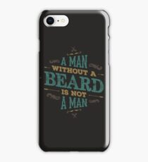 A MAN WITHOUT A BEARD IS NOT A MAN iPhone Case/Skin
