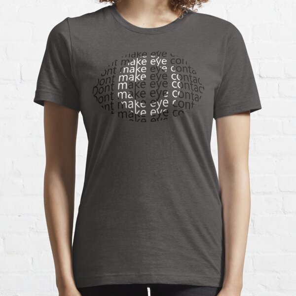 Don't make eye contact Essential T-Shirt