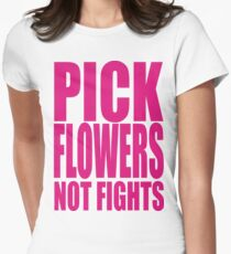 PICK FLOWERS NOT FIGHTS Women's Fitted T-Shirt