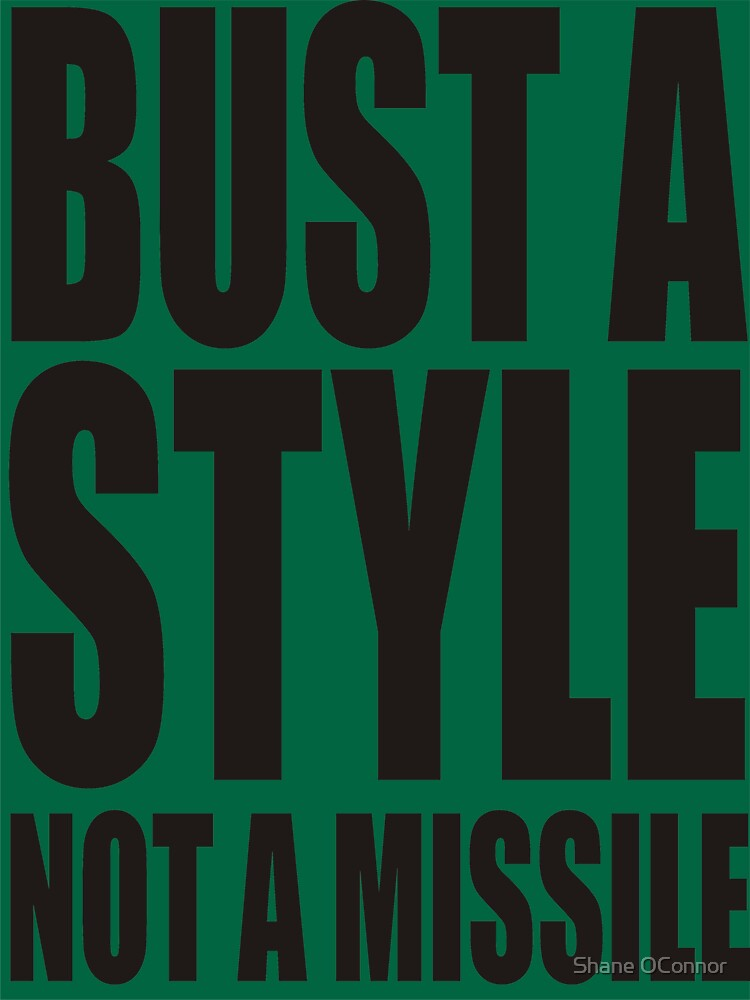 BUST A STYLE NOT A MISSILE by ShaneConnor