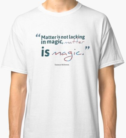Terence Mckenna Quote #8 Classic T-Shirt