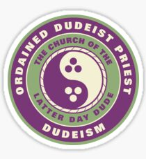 Church of the Latter Day Dude - Ordained Dudeist Priest Sticker
